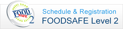 FOODSAFE Level 2 Schedule, Registration & more